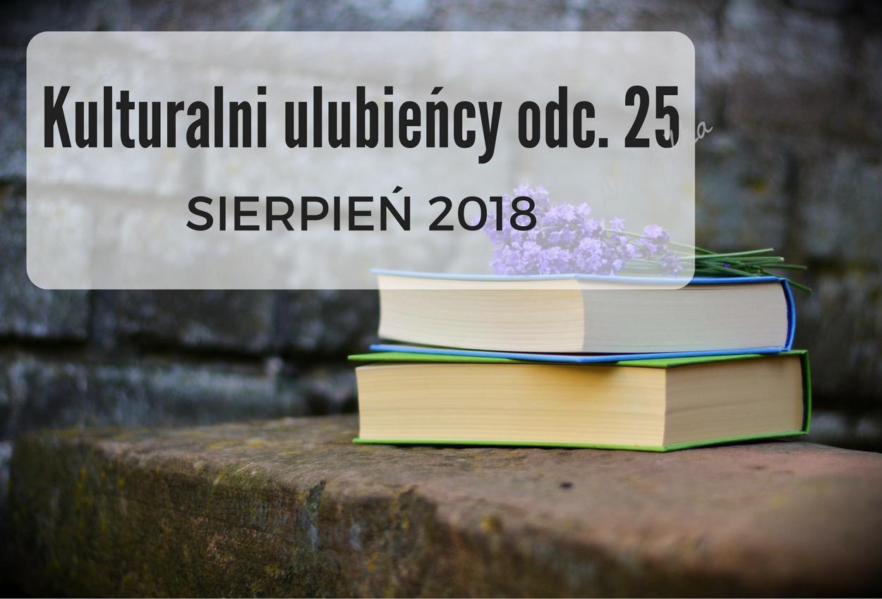 Kulturalni ulubieńcy ODC. 25 - SIERPIEŃ 2018