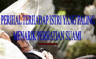 perihal istimewa pada Istri Yang Menarik Perhatian Suami