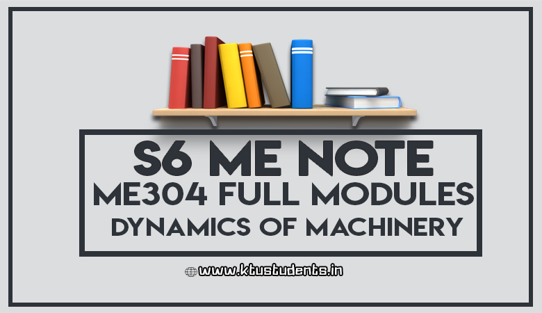 Full Notes for Dynamics of Machinery ME304 | S6 ME DOM | KTU