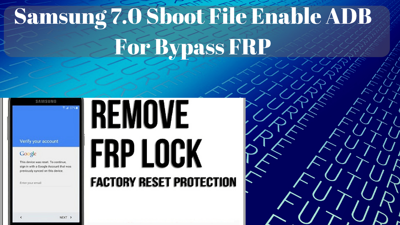 Samsung 7 0 Sboot File Enable ADB For Bypass FRP By GSM Favor !GSM