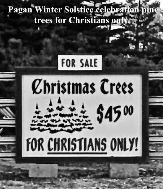 Pagan Winter Solstice celebration pine trees for Christians only. Sign Christmas tree for sale to Christians only. The Christmas Story Explained and other stories of Christmas Creepers. marchmatron.com