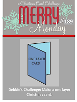 http://merrymondaychristmaschallenge.blogspot.co.uk/2016/01/merry-monday-189-one-layer-cards.html