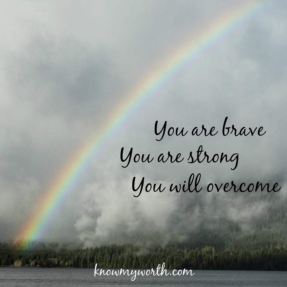 Your Are Brave You Are Strong You Will Overcome Quotes