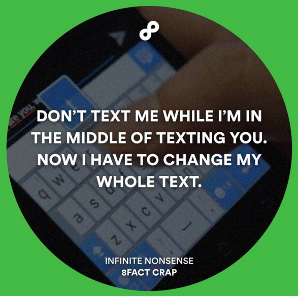dont text me while i m texting you