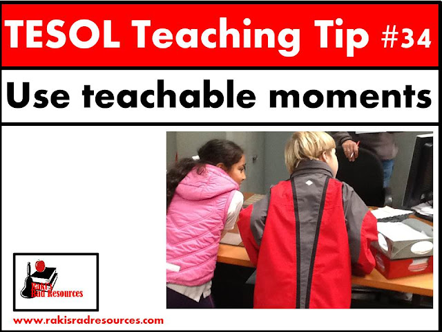 TESOL Teaching Tip #34 - Use teachable moments to make the most of every day. ESL and ELL students have learning gaps, a great way to fill them is to utilize teachable moments between lessons. Find more specific details at my blog - Raki's Rad Resources.
