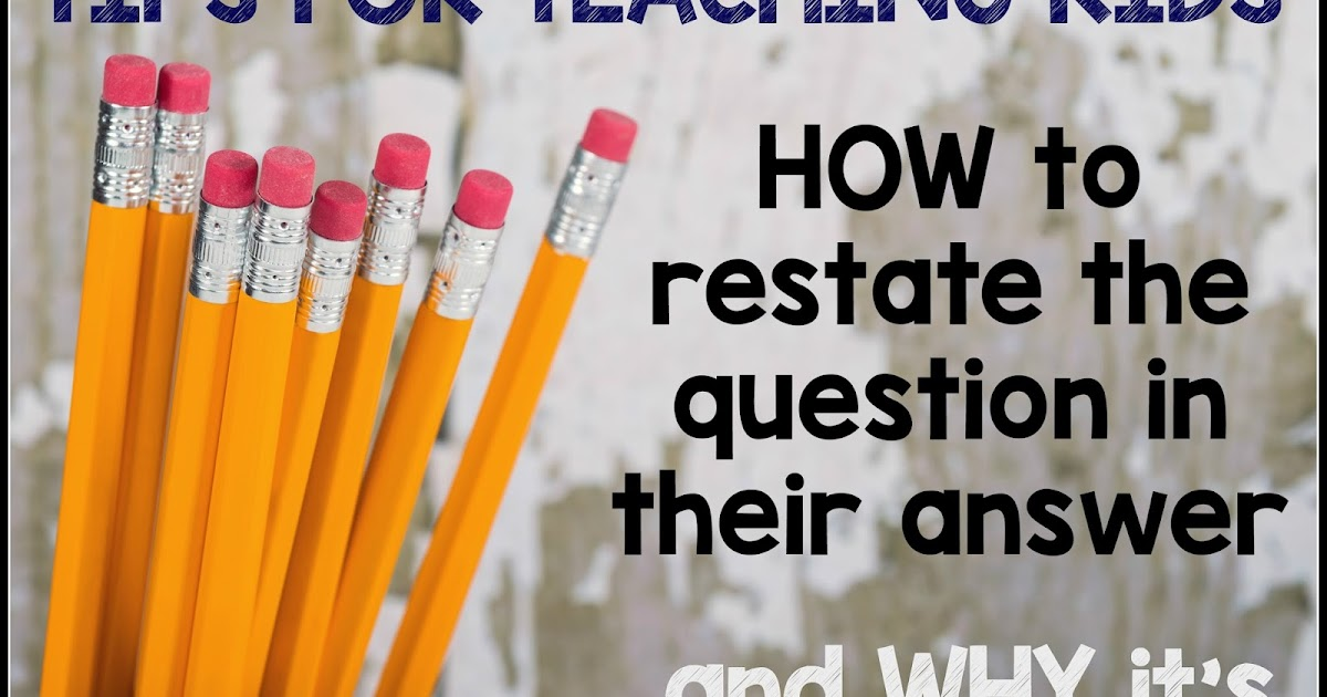 Teaching With a Mountain View Restating the Question Lesson – Restating the Question Worksheets