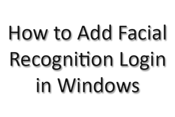 How-To-Add-Facial-Recognition-Login-in-Windows
