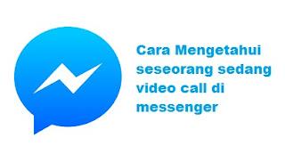 Cara Mengetahui Messenger Sedang Video Call