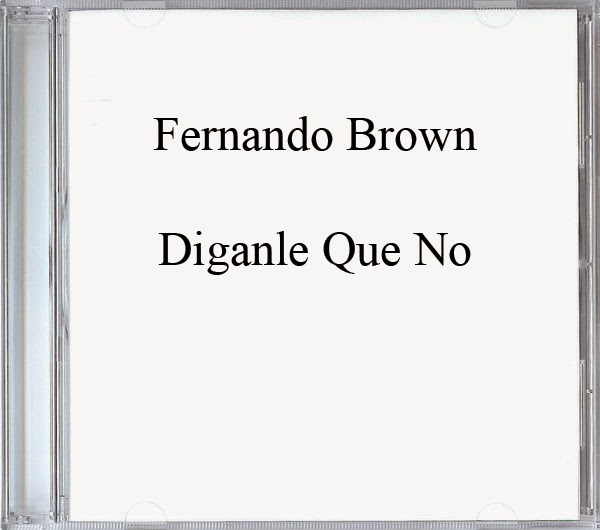 Fernando Brown-Diganle Que No-