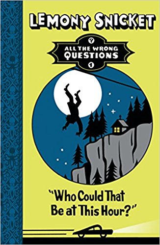 "All The Wrong Questions ""Who Could That Be at This Hour?"" by Lemony Snicket"