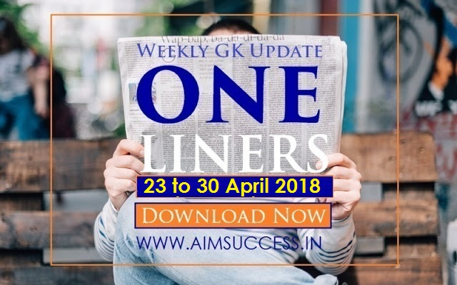 Weekly Current Affairs One Liners (23 April - 30 April) 2018 Download Now