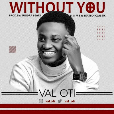 [Music + Video] Val Oti – Without You