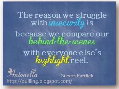 Free Printable - The reason we struggle with insecurity is because we compare our behind-the-scenes with everyone else's highlight reel. From Antonella at www.quilling.blogspot.com