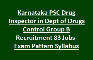 Karnataka PSC Drug Inspector in Dept of Drugs Control Group B Recruitment Notification 2018 83 Govt Jobs-Exam Pattern and Syllabus
