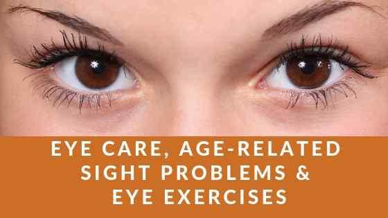 Eye Care, Age-Related Sight Problems & Eye Exercises