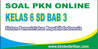 Soal PKN Online Kelas 6 SD Bab 3 Sistem Pemerintahan Republik Indonesia - Langsung Ada Nilainya