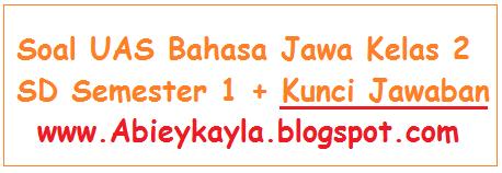 Soal UAS Bahasa Jawa Kelas 2 SD Semester 1 Ganjil Terbaru (25 Soal) dan Kunci Jawaban