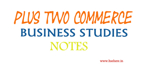 PLUS TWO BUSINESS STUDIES NOTES - Hse Here