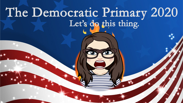 image of a cartoon version of me looking angry while surrounded by flames in front of a patriotic stars-and-stripes graphic, to which I've added text reading: 'The Democratic Primary 2020: Let's do this thing.'