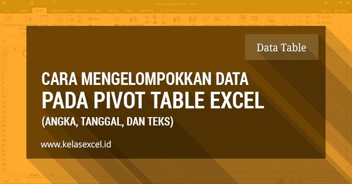 Cara Mengelompokkan Data (Grouping) Pada PivotTable Excel