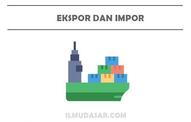 Pengertian Ekspor, Pengertian Impor, Tujuan Ekspor, Tujuan Impor, Manfaat Ekspor, Manfaat Impor