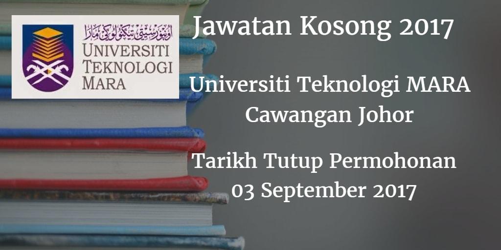 Universiti Teknologi MARA Cawangan Johor Jawatan Kosong UiTM Cawangan Johor 03 September 2017