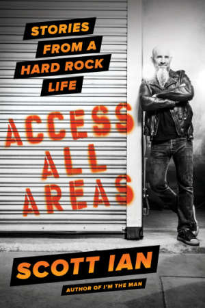 Scott Ian - Access All Areas: Stories From A Hard Rock Life