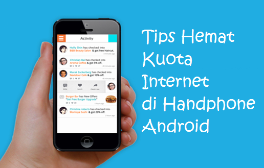 4 Tips Ekonomis Kuota Internet Di Hp Android Terbaru