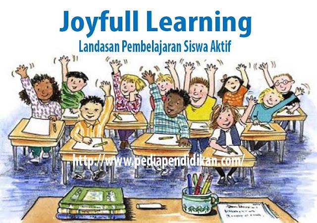Joyfull Learning Landasan Pembelajaran Bagi Guru untuk menjadikan Siswa Aktif dalam belajar