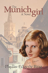 The Munich Girl: A Novel of the Legacies that Outlast War - book promotion by Phyllis Edgerly Ring