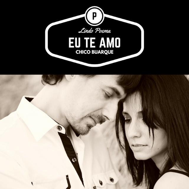 Música Poema: Eu te Amo de Chico Buarque