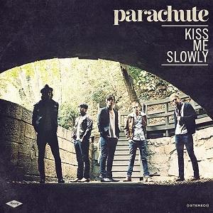 Parachute- Kiss Me Slowly