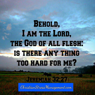 Behold, I am the Lord, the God of all flesh: Is there anything too hard for me? (Jeremiah 32:27)