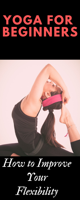 How to Improve Your Flexibility With Yoga