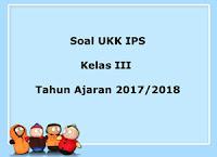 Soal UKK / UAS IPS Kelas 3 Semester 2 Terbaru Tahun Ajaran 2017/2018