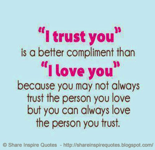 "I Love You Because Quotes: ""I TRUST YOU"" Is A Better Compliment Than ""I LOVE YOU"