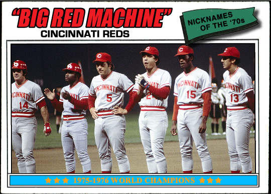 "... as the ""Big Red Machine"", the back-to-back World Champion Cincinnati  Reds of the mid-decade who packed a line-up about as good as any during the  era:"