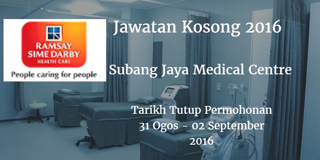 Jawatan Kosong Subang Jaya Medical Centre 31 Ogos - 02 September 2016