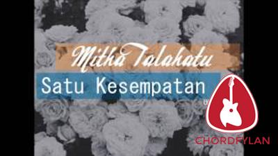 Lirik dan Chord Kunci Gitar Satu Kesempatan - Mitha Talahatu