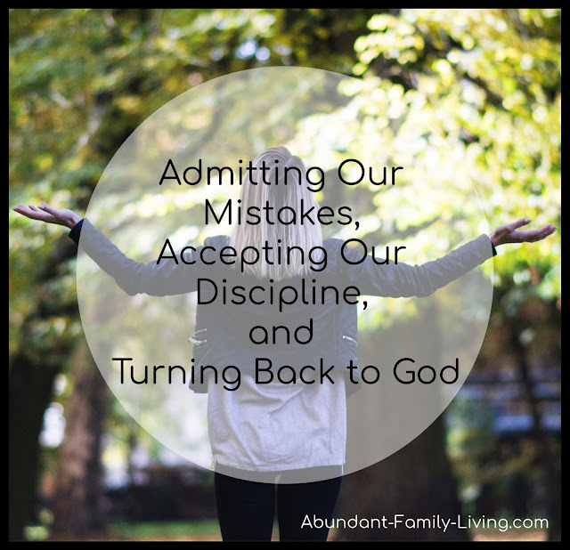 Admitting Our Mistakes, Accepting Our Discipline, and Turning Back to God