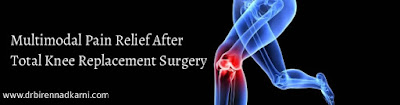 Multimodal Pain Relief After Total Knee Replacement Surgery