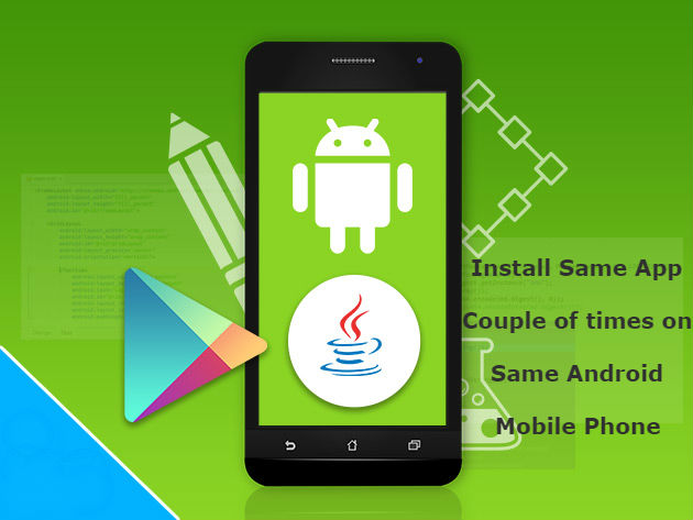 How to Run/Install Same App Couple of times on Same Android Mobile Phone