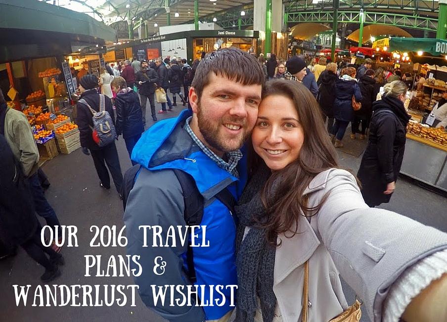 Our 2016 Travel Plans & Wanderlust Wishlist