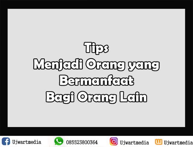 Tips Menjadi Orang yang Bermanfaat Bagi Orang Lain