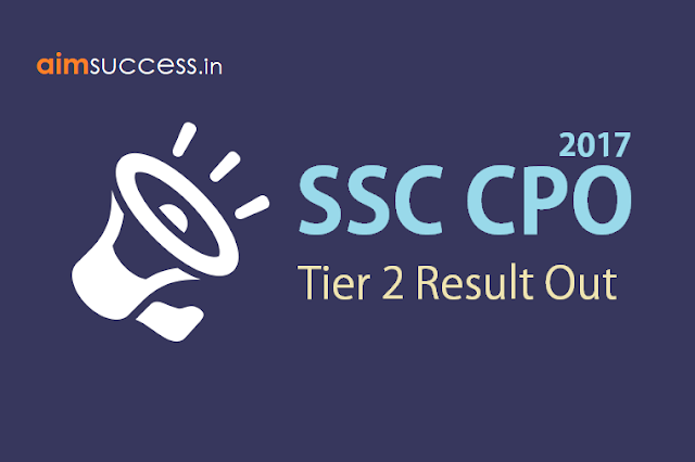 SSC CPO Tier 2 Result 2017 Out, Check Result Here!