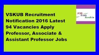 VSKUB Recruitment Notification 2016 Latest 94 Vacancies Apply Professor, Associate & Assistant Professor Jobs