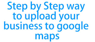 Step by Step way to upload your business to google maps