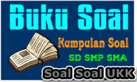 Kumpulan Soal Soal Ukk Sd Mi Kurikulum 2013 Kelas 1 2 3 4