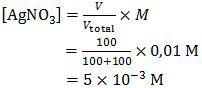 Molaritas AgNO3 dalam campuran, [AgNO_3 ]=100/(100+100)×0,01