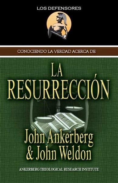 John Ankerberg & John Weldon-Conociendo La Verdad Acerca De La Resurrección-